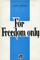 For Freedom only. The Story of Estonian Volunteers in the Finnish Wars of 1940-1944