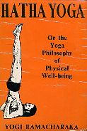 Hatha Yoga or The Yogi Philosophy of Physical Well-Being
