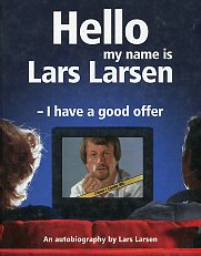 Hello My name is Lars Larsen - I have a good offer. An autobiography by Lars Larsen