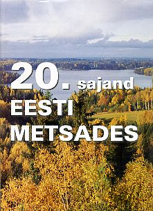 20. sajand Eesti metsades. 20th century in Estonian forests