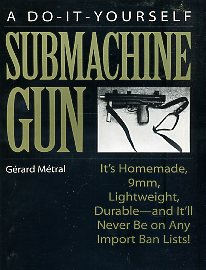 A Do-it-yourself Submachine Gun: It s Homemade, 9mm, Lightweight, Durable - and It ll Never be on Any Import Ban Lists!