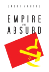 Empire of the Absurd. A brief history of the absurdities of the Soviet Union