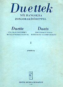 Duettek I. Női hangokra zongorakísérettel. Duette I. Für Frauenstimmen mit Klavierbegleitung. Duets I. For female voices with piano accompaniment