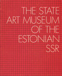 The State Art Museum of the Estonian S.S.R. Estonian and Soviet Estonian art [muuseumi kogudest ja ekspositsioonidest]