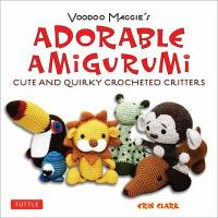Voodoo Maggie's Adorable Amigurumi. Cute and Quirky Crochet Critters
