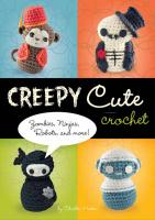 Creepy Cute Crochet. Zombies, Ninjas, Robots, and More