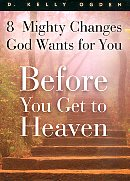 Before You Get to Heaven: 8 Mighty Changes God Wants for You