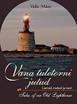 Vana tuletorni jutud. Tales of an Old Lighthouse. Laevad, mehed ja meri. Ships Men and Sea