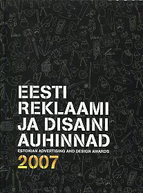 Eesti reklaamiauhinnad Kuldmuna 2007. Eesti disainiauhinnad 2007. Estonian advertising awards Golden Egg 2007. Estonian design awards 2007
