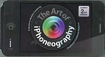 The art of iPhoneography: A Guide to Mobile Creativity. 2nd Revised edition
