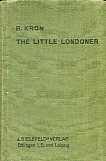The Little Londoner. A Concise Account of the Life and Ways of the English with Special Reference to London