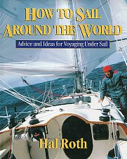 How to Sail Around the World. Advice and Ideas for Voyaging Under Sail