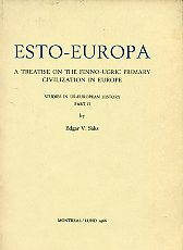 Esto-Europa. A treatise on the finno-ugric primary civilization in Europe. Studies in Ur-European history. Part II