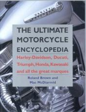 The Ultimate Motorcycle Encyclopedia. Harley-Davidson, Ducati, Triumph, Honda, Kawasaki and All the Great Marques